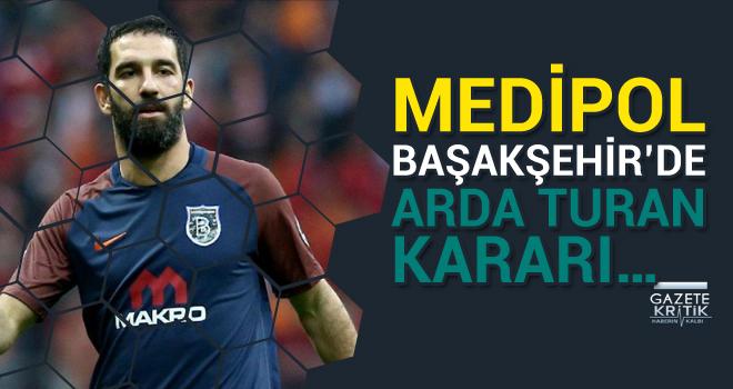 Medipol Başakşehir'de Arda Turan kararı…