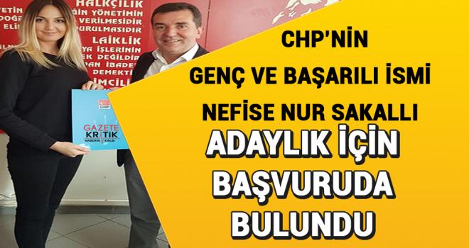 CHP'Lİ NEFİSE NUR SAKALLI'DAN ADAYLIK BAŞVURUSU