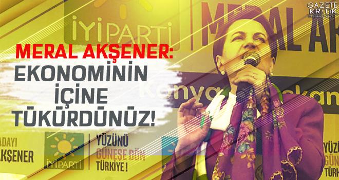 Meral Akşener: Ekonominin içine tükürdünüz!