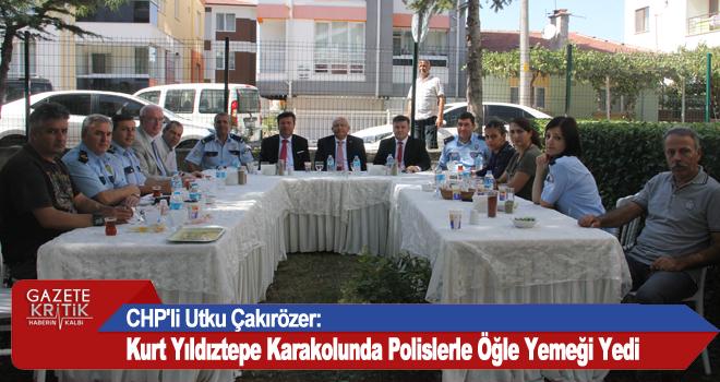 CHP'li Utku Çakırözer:Kurt Yıldıztepe Karakolunda Polislerle Öğle Yemeği Yedi