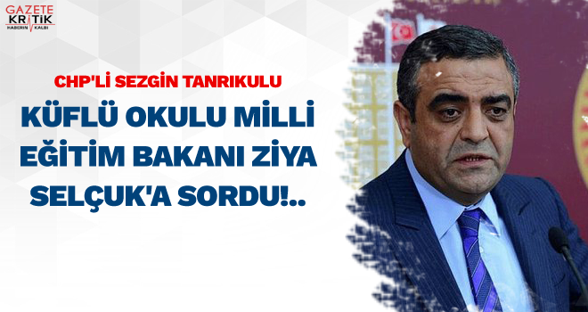 CHP'li Sezgin Tanrıkulu Küflü Okulu Bakan Selçuk'a Sordu!..