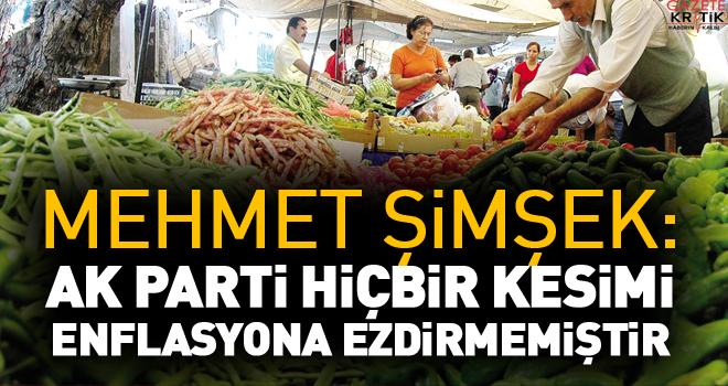 Şimşek: AK Parti hiçbir kesimi enflasyona ezdirmemiştir
