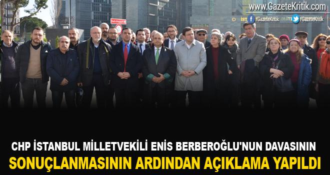 CHP İstanbul Milletvekili Enis Berberoğlu'nun davasının sonuçlanmasının ardından açıklama yapıldı