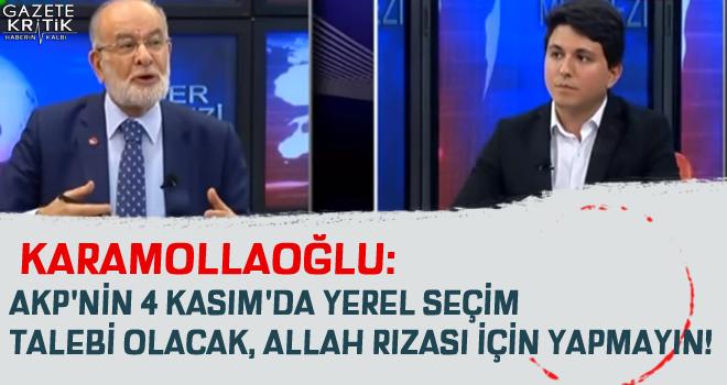 KARAMOLLAOĞLU: AKP'NİN 4 KASIM'DA YEREL SEÇİM TALEBİ OLACAK, ALLAH RIZASI İÇİN YAPMAYIN!