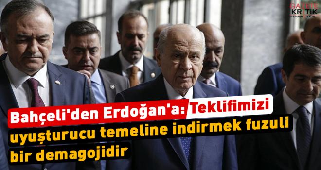 Bahçeli'den Erdoğan'a: Teklifimizi uyuşturucu temeline indirmek fuzuli bir demagojidir