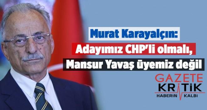 Karayalçın: Adayımız CHP'li olmalı, Mansur Yavaş üyemiz değil