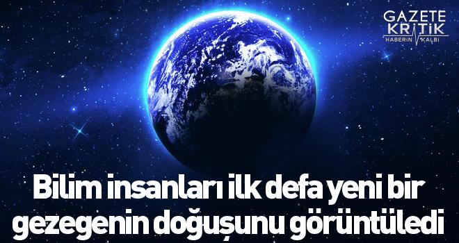 Bilim insanları ilk defa yeni bir gezegenin doğuşunu görüntüledi