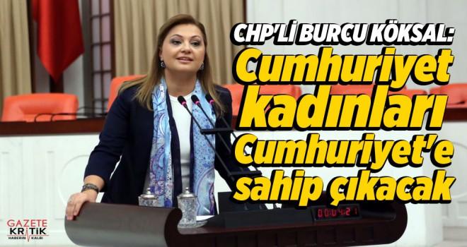 CHP'Lİ BURCU KÖKSAL: Cumhuriyet kadınları, Cumhuriyet'e sahip çıkacak