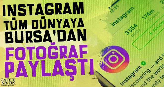 Instagram tüm dünyaya Bursa'dan fotoğraf paylaştı