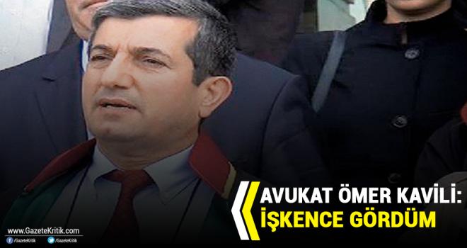 Avukat Ömer Kavili: İşkence gördüm