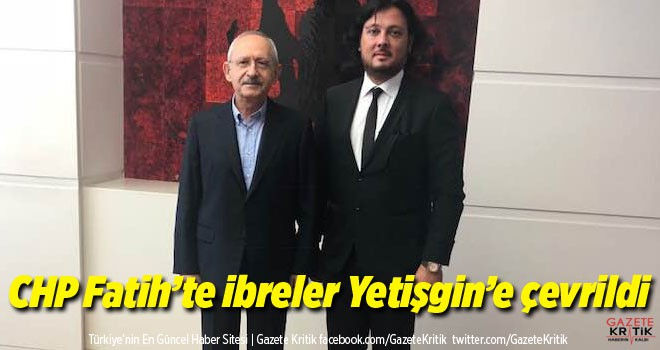 CHP Fatih'te ibreler Yetişgin'e çevrildi
