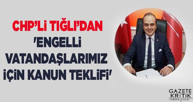 CHP'li Tığlı'dan 'Engelli Vatandaşlarımız İçin Kanun Teklifi'
