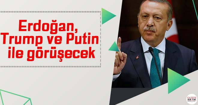 Erdoğan, Trump ve Putin ile görüşecek