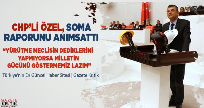 CHP'Lİ ÖZEL, SOMA RAPORUNU ANIMSATTI
