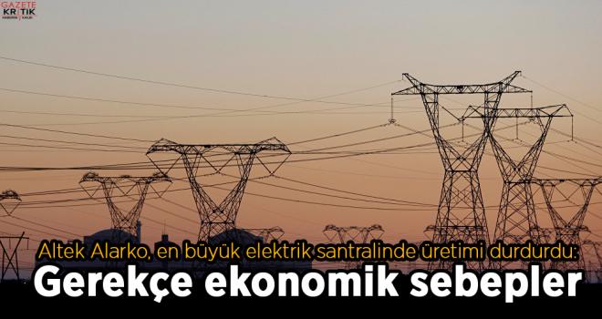 Altek Alarko, en büyük elektrik santralinde üretimi durdurdu: Gerekçe ekonomik sebepler