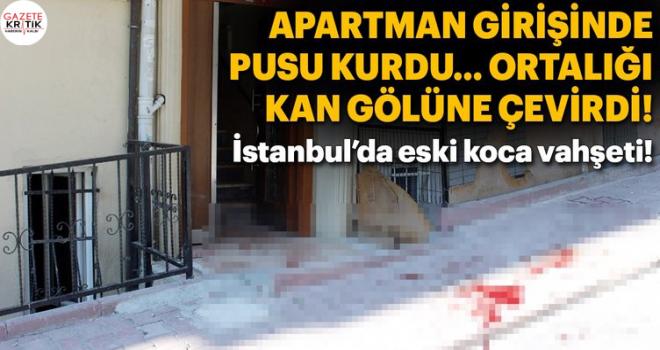 Apartmanda pusu kurduğu eski karısını 13 yerinden bıçakladı