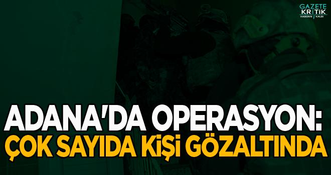 Adana'da operasyon: Çok sayıda kişi gözaltında