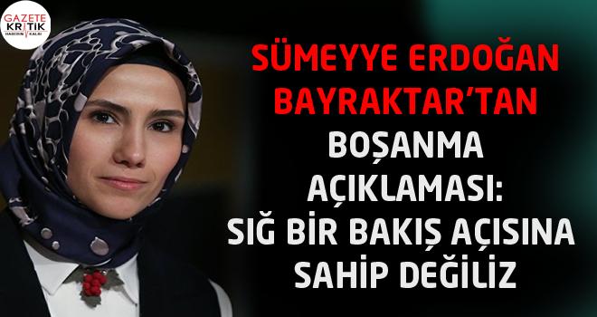 Sümeyye Erdoğan Bayraktar'tan boşanma açıklaması: Sığ bir bakış açısına sahip değiliz