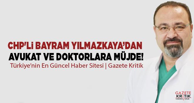 CHP'li Bayram Yılmazkaya'dan Avukat ve Doktorlara Müjde!
