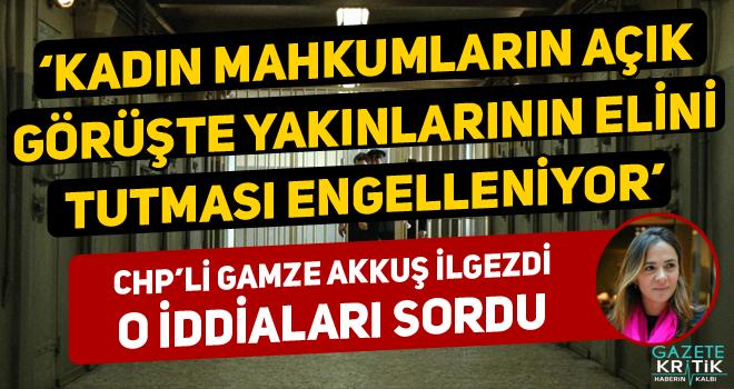 CHP'li Gamze Akkuş İlgezdi Kadın Mahkumlar Açık Görüşlerde Yakınlarının Elini Tutamıyor İddialarını Sordu