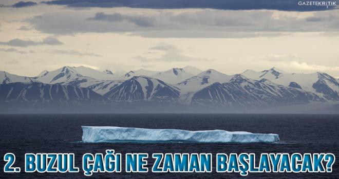 Bilim insanları, yeni buzul çağının ne zaman başlayacağını açıkladı