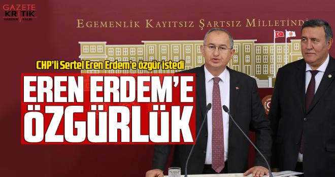 CHP Milletvekili Sertel Eren Erdem'e özgür istedi