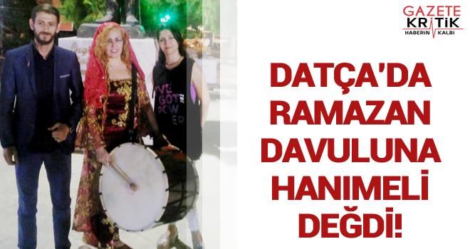 DATÇA'DA RAMAZAN DAVULUNA HANIMELİ DEĞDİ!