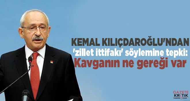 Kemal Kılıçdaroğlu'ndan 'zillet ittifakı' söylemine tepki: Kavganın ne gereği var