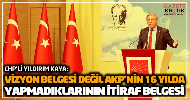 CHP'Lİ YILDIRIM KAYA:VİZYON BELGESİ DEĞİL AKP'NİN 16 YILDA YAPMADIKLARININ İTİRAF BELGESİ