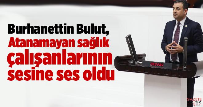 CHP'li Burhanettin Bulut, Atanamayan sağlık çalışanlarının sesine ses oldu