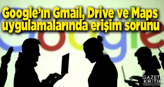 Google'ın Gmail, Drive ve Maps uygulamalarında erişim sorunu