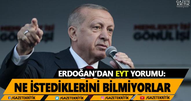 Cumhurbaşkanı Erdoğan'dan EYT yorumu: Ne istediklerini bilmiyorlar
