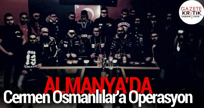 Almanya'da Cermen Osmanlılar'a Operasyon