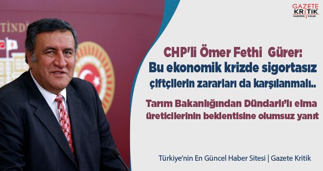 CHP'li Gürer: Bu ekonomik krizde sigortasız çiftçilerin zararları da karşılanmalı..