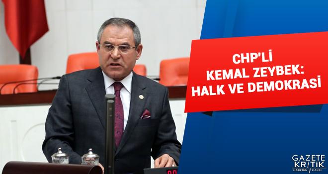CHP'Lİ KEMAL ZEYBEK :HALK VE DEMOKRASİ