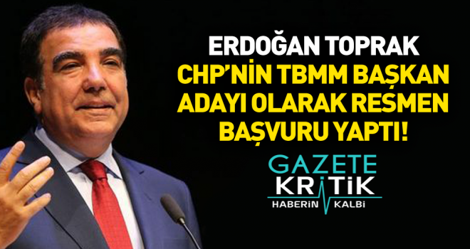 CHP'nin TBMM Başkan Adayı Erdoğan Toprak Oldu!