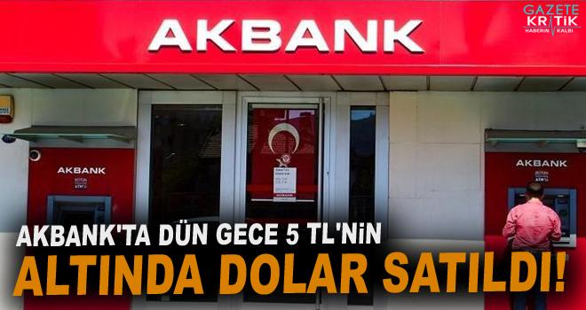 Akbank'ta dün gece 5 TL'nin altında dolar satıldı! Bankadan ...