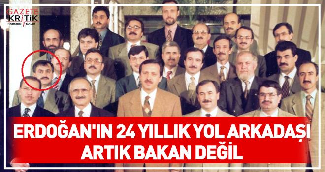 Erdoğan'ın 24 yıllık yol arkadaşı artık Bakan değil