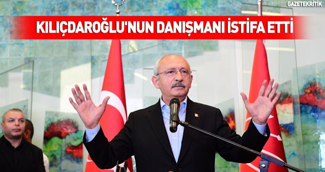 Kılıçdaroğlu'nun danışmanı istifa etti