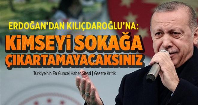 Erdoğan'dan Kılıçdaroğlu'na: Kimseyi sokağa çıkartamayacaksınız, burası Paris değil, burası Hollanda da değil
