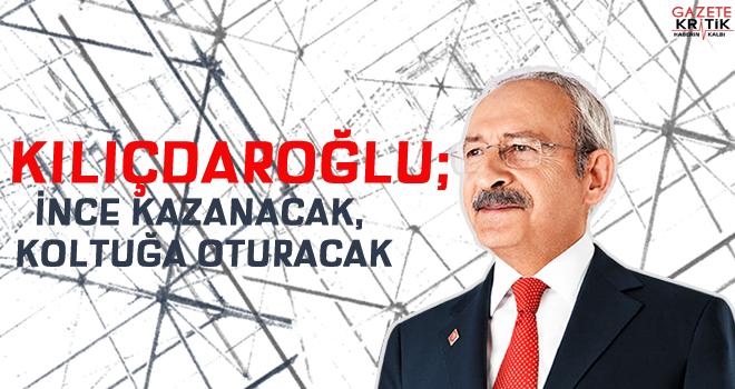 Kılıçdaroğlu: İnce kazanacak, koltuğa oturacak