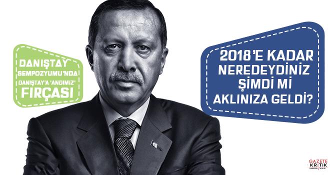 Erdoğan'dan Danıştay'a: 2018'e kadar neredeydiniz, şimdi mi aklınıza geldi?