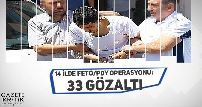 14 ilde FETÖ/PDY operasyonu: 33 gözaltı