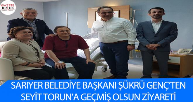Sarıyer Belediye Başkanı Şükrü Genç'ten, Seyit Torun'a geçmiş olsun ziyareti