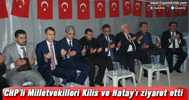CHP'li Milletvekilleri Kilis ve Hatay'ı ziyaret etti