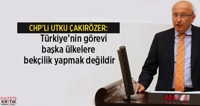 'Türkiye'nin görevi başka ülkelere bekçilik yapmak değildir'