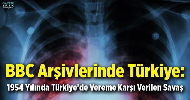 BBC Arşivlerinde Türkiye: 1954 Yılında Türkiye'de Vereme Karşı Verilen Savaş