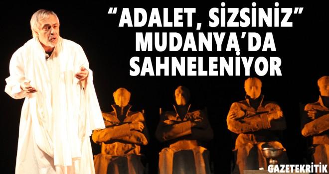 """""""ADALET, SİZSİNİZ"""" MUDANYA'DA SAHNELENİYOR"""