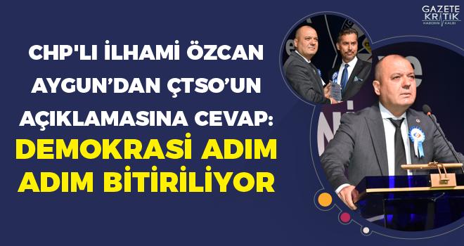 CHP'li İlhami Özcan Aygun'dan ÇTSO'un açıklamasına cevap : Demokrasi adım adım bitiriliyor
