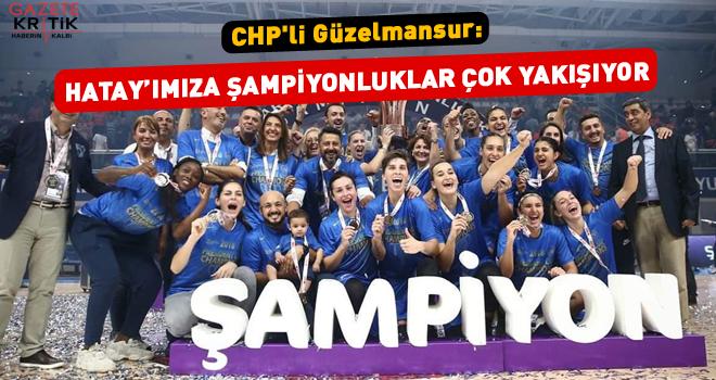 CHP'li Güzelmansur: HATAY'IMIZA ZAFERLER, ŞAMPİYONLUKLAR ÇOK YAKIŞIYOR
